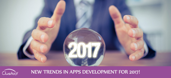 NEW TRENDS IN APPS DEVELOPMENT FOR 2017